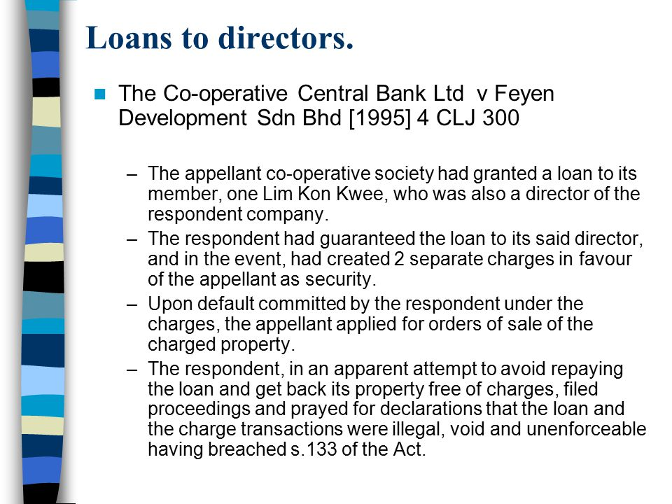 Loans to directors. The Co-operative Central Bank Ltd v Feyen Development Sdn Bhd [1995] 4 CLJ 300.